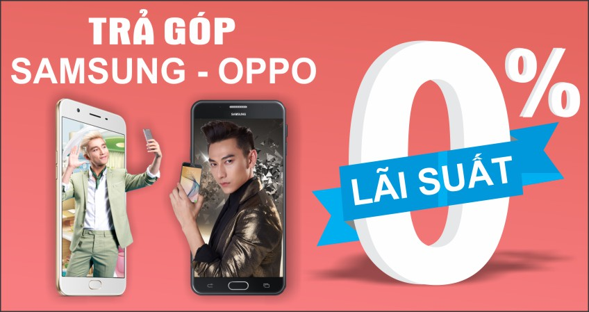 Samsung, Oppo, Nokia Trả Góp 0% Lãi Suất