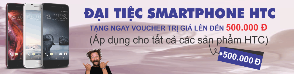 ĐẠI TIỆC SMARTPHONE HTC
