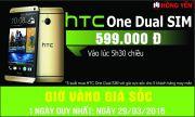 Giờ Vàng Giá Sốc HTC One Dual SIM Giá Chỉ 599.000 VNĐ