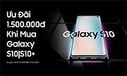 Ưu đãi đặc biệt giảm giá khi mua Samsung Galaxy S10 và S10+
