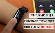 Hướng dẫn cài đặt Tiếng Việt cho Xiaomi Mi Band 3 nhanh nhất, đơn giản nhất.