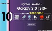 Đặt Trước Samsung Galaxy S10|S10+ Rước Ngay Bộ Quà 9 Triệu