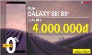 Giảm Ngay 4.000.000 VNĐ Khi Mua Samsung Galaxy S8 và S8 Plus